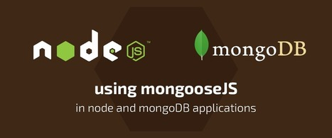 Easily Develop Node.js and MongoDB Apps with Mongoose | JavaScript for Line of Business Applications | Scoop.it