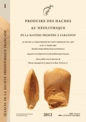 La Société préhistorique française met en accès libre l'ouvrage «Produire des haches au Néolithique de la matière première à l'abandon» | Mégalithismes | Scoop.it
