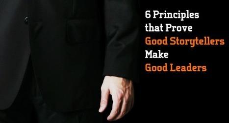 6 Principles that Prove Good Storytellers Make Good Leaders   The Heart of Leadership   Scoop.it