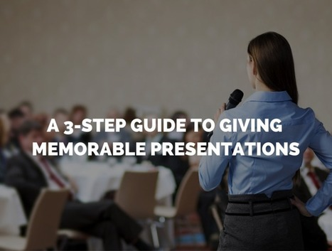 A 3-Step Guide to Giving Memorable and Effective Presentations   Growing To Be A Better Communicator   Scoop.it