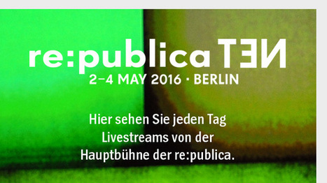 Livestream re:publica 2016: Das zehnte Festival der digitalen Avantgarde - SPIEGEL ONLINE #rpTEN | Medienbildung | Scoop.it