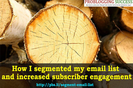 How segmenting my email list improved subscriber engagement | Problogging Tips | Scoop.it