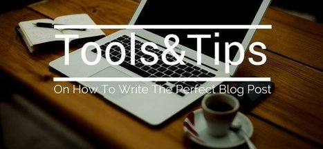 Tools And Tips On How To Write The Perfect Blog Post | teaching with technology | Scoop.it
