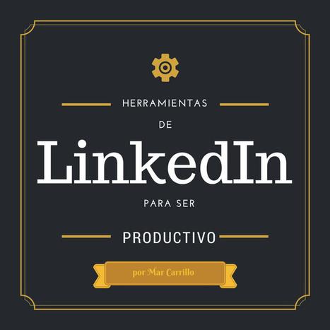 Herramientas de #LinkedIn imprescindibles para ser productivo. | #socialmedia #rrss #economia | Scoop.it