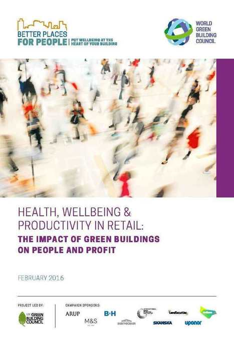 Health, wellbeing and productivity in retail: The impact of green buildings on people and profit | UK Green Building Council | Sustainable Habitat | Scoop.it