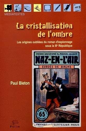 Paul Bleton, La cristallisation de l'ombre (Les origines oubliées du roman d'espionnage sous la IIIe République) | Merveilles - Marvels | Scoop.it