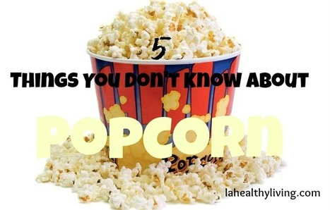 5 Things You Don't Know about Popcorn But Should | Nutrition Dos and Don'ts | Scoop.it