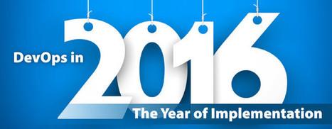 DevOps in 2016: The Year of Implementation - DevOps.com | My Tech News | Scoop.it