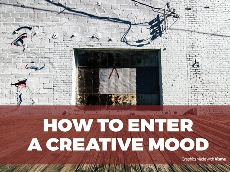 How to enter a creative mood | Stress-Less, Create More | Scoop.it