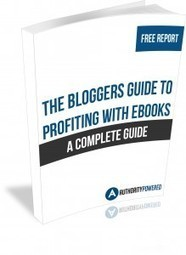 The Bloggers Guide To Profiting With eBooks | How To Write An Ebook - Authority Powered | Internet Marketing | Scoop.it