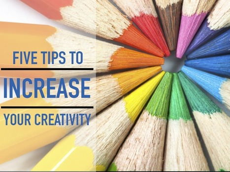 #Creatividad : 5 tips to enhance your creativity | Estrategias de desarrollo de Habilidades Directivas  : | Scoop.it