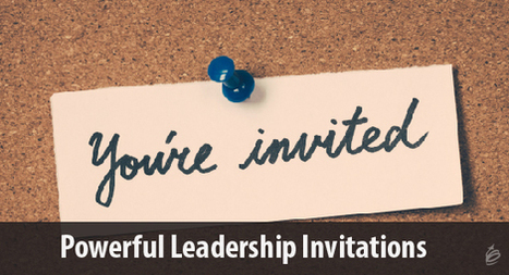 Powerful Leadership Invitations | digitalNow | Scoop.it