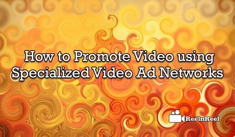 How to Promote using Specialized Video Ad Networks | Internet Marketing | Scoop.it