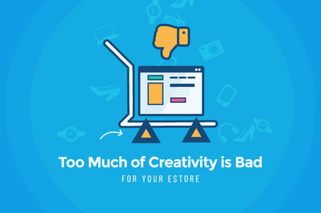 Too Much Creativity is Bad Idea for Ecommerce Stores - Top Designers Speak | internet marketing | Scoop.it