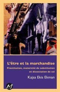 L'être et la marchandise/Being and being bought de Kajsa E. Ekman | Prostitution : Textes et articles (en français) | Scoop.it