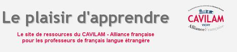 Découvrez le nouveau « plaisir d'apprendre », site de ressources pédagogiques du CAVILAM - Alliance française | TICE & FLE | Scoop.it