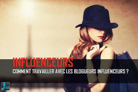 Comment travailler avec les blogueurs influenceurs ? | Evolution Marketing & e-Tourisme | Scoop.it