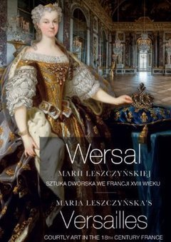 Le Versailles de Marie Leszczyńska. Exposition au Chateau Royal de Varsovie - La France en Pologne. | Les expositions | Scoop.it