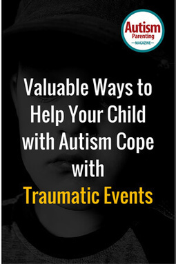 Valuable Ways to Help Your Child with Autism Cope with Traumatic Events - Autism Parenting Magazine | Autism Parenting | Scoop.it