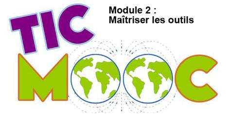 Le module 2 : Maîtriser les outils de notre TICMooc est en ligne depuis ce matin. | Technochauvinoise | Scoop.it