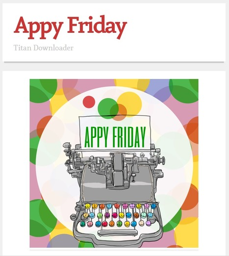 Librarians on the Fly: Appy Friday - Titan Downloader | Educational technology | Scoop.it