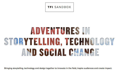 Love this! TFI Sandbox: Adventures in Storytelling, Technology and Social Change. | Tracking Transmedia | Scoop.it