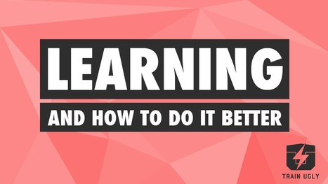 Learning - How it Works & How to Do it Better | Learning Happens Everywhere! | Scoop.it