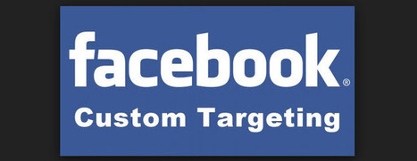 Custom Audience Targeting on Facebook | Online Advertising | Scoop.it