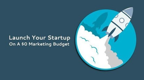 Launch Your Startup On A $0 Marketing Budget  | Startup - Growth Hacking | Scoop.it