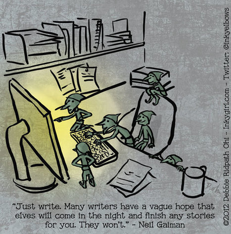 Just write. Many writers hope elves will come in the night and finish your work for you. They won't.@Neilhimself - Inkygirl: Guide For Kidlit/YA Writers & Artists - via @inkyelbows | Writing and Journalling | Scoop.it