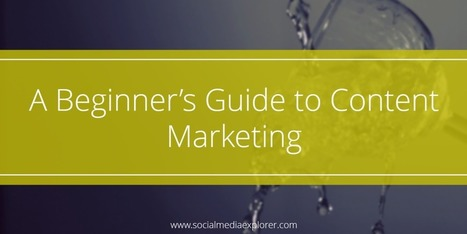 A Beginner's Guide to Content Marketing  | Content Marketing & Content Strategy | Scoop.it