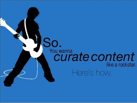 10 tips to curate like a rockstar (Slideshow) | How Inbound Marketing Can Build Your Bottom Line | Scoop.it