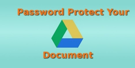 How to Password Protect a Document in Google Drive. | Lowton's Scoop.it on Digital Tools for Teachers | Scoop.it