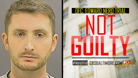Freddie Gray Arresting Officer Edward Nero Found Not Guilty On All Charges | Police Problems and Policy | Scoop.it