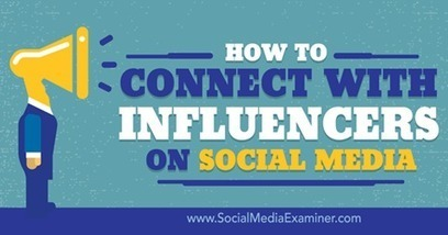 How to Connect With Influencers on Social Media | Social Media and E-Marketing | Scoop.it