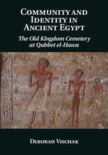 Community and Identity in Ancient Egypt The Old Kingdom Cemetery at Qubbet el Hawa | Egyptology | Cambridge University Press | Egyptology and Archaeology | Scoop.it