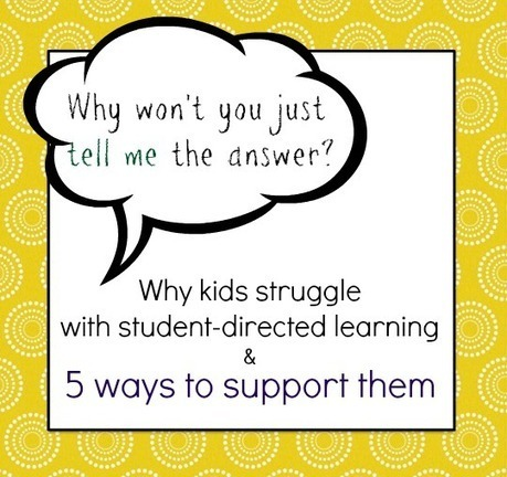 5 ways to support kids who struggle with student-directed learning - | iGeneration - 21st Century Education | Scoop.it