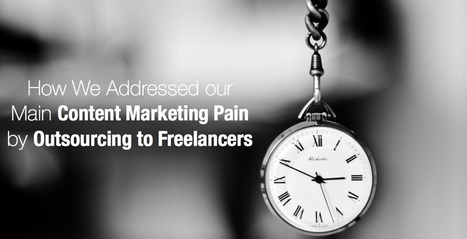 How We Addressed our Main Content Marketing Pain by Outsourcing to Freelancers | Freelancers and small business | Scoop.it