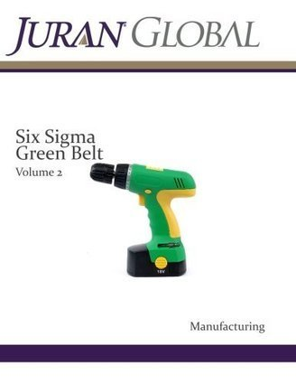Six Sigma Green Belt Volume 2: Manufacturing (Juran Manufacturing) | BooksOnTheMove | Lean Six Sigma Green Belt | Scoop.it