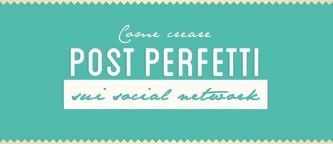 Come creare post perfetti sui diversi social network [INFOGRAFICA] | WebMarketing | Scoop.it