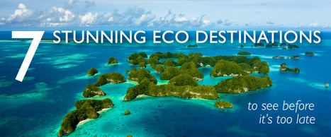 Eco destinations to see before it's too late | Tourism : Sustainability | Scoop.it