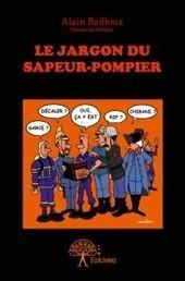 Le Jargon du Sapeur-Pompier  Un livre à découvrir! | SAPEURS-POMPIERS DE LA MARNE | Scoop.it