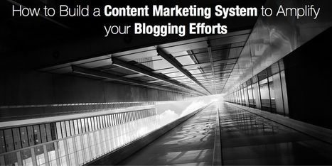 How to Build a Content Marketing System to Automate your Blogging Efforts | Google Plus and Social SEO | Scoop.it