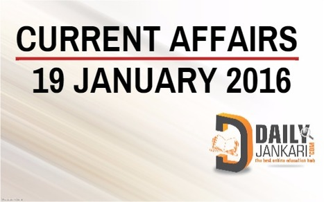 Current Affairs for 19 January 2016 - Daily Jankari - Current Affairs | Daily jankari | Scoop.it