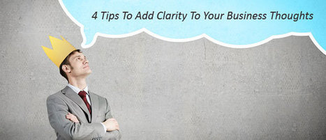 4 Tips To Add Clarity To Your Business Thoughts | Business Promotional Ideas and Products | Scoop.it