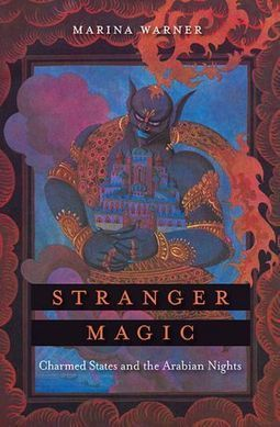 "Books: Marina Warner's ""Stranger Magic: Charmed States and the Arabian Nights"" - Critical Mass Blog 