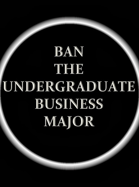 Why we should ban the undergraduate business major... | The Economy: Past, Present and Future | Scoop.it