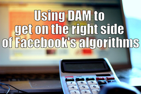Facebook's algorithms and what they should mean for how you use DAM software | Digital Asset Management and Marketing Technology | Scoop.it