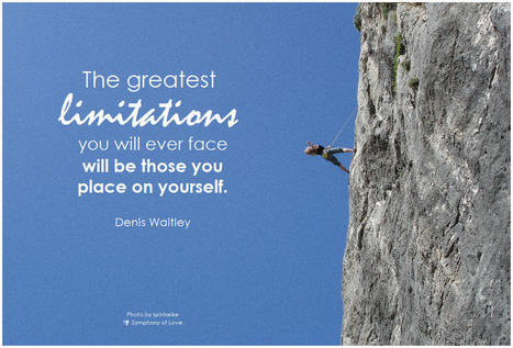 The greatest limitations you will ever face will be those you place on yourself | Success | Scoop.it