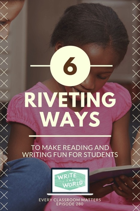 6 Riveting Ways to Make Reading and Writing Fun for Students | Durff | Scoop.it